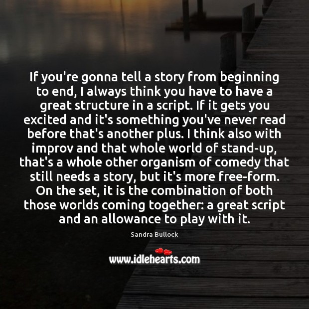 If you're gonna tell a story from beginning to end, I always Sandra Bullock Picture Quote