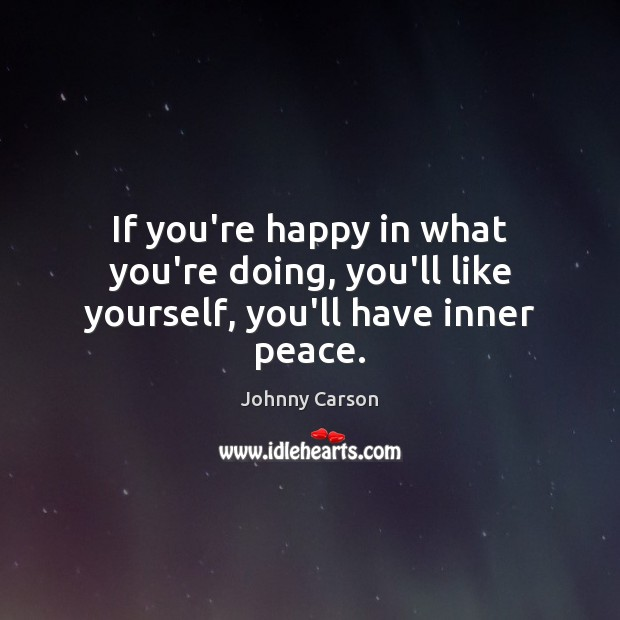 Image, If you're happy in what you're doing, you'll like yourself, you'll have inner peace.