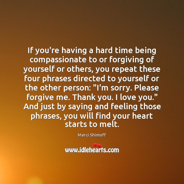 If you're having a hard time being compassionate to or forgiving of Image