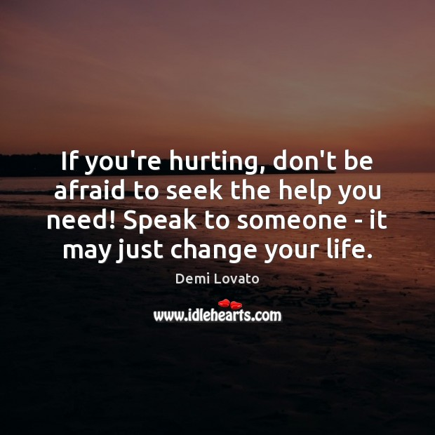 If you're hurting, don't be afraid to seek the help you need! Image