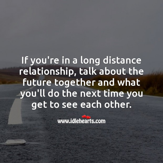 If you're in a long distance relationship, talk about the future together. Image