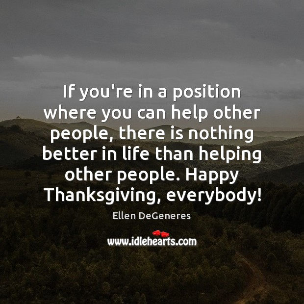If you're in a position where you can help other people, there Thanksgiving Quotes Image