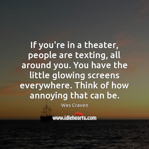 If you're in a theater, people are texting, all around you. You Image