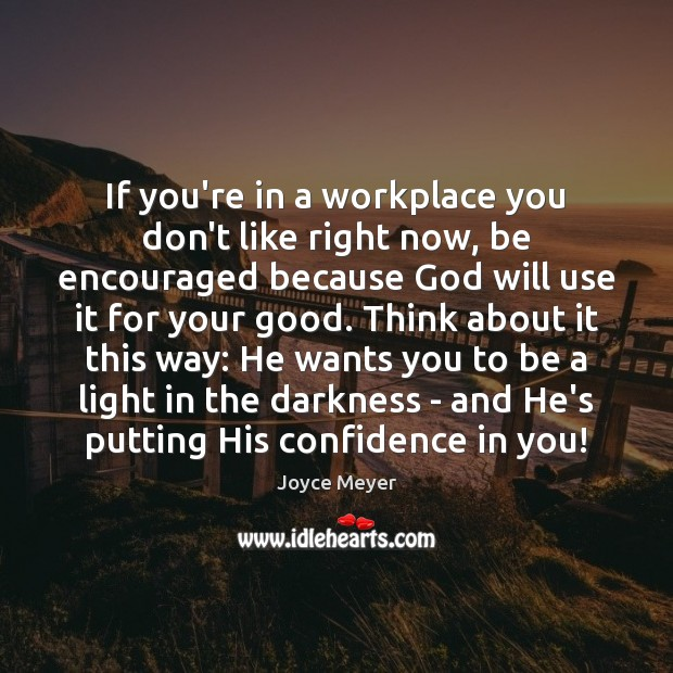 If you're in a workplace you don't like right now, be encouraged Image