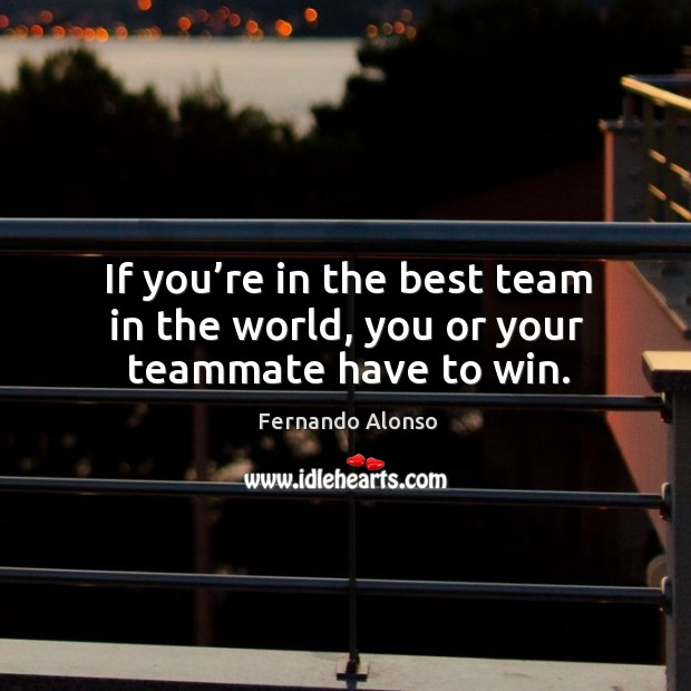 If you're in the best team in the world, you or your teammate have to win. Image
