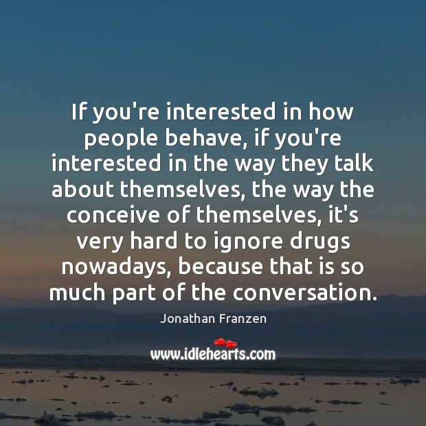 If you're interested in how people behave, if you're interested in the Image