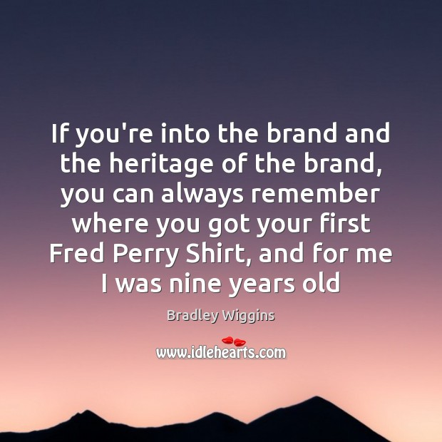 Image, If you're into the brand and the heritage of the brand, you