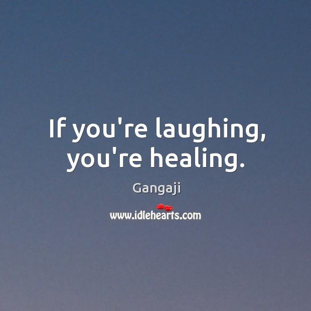 If you're laughing, you're healing. Image