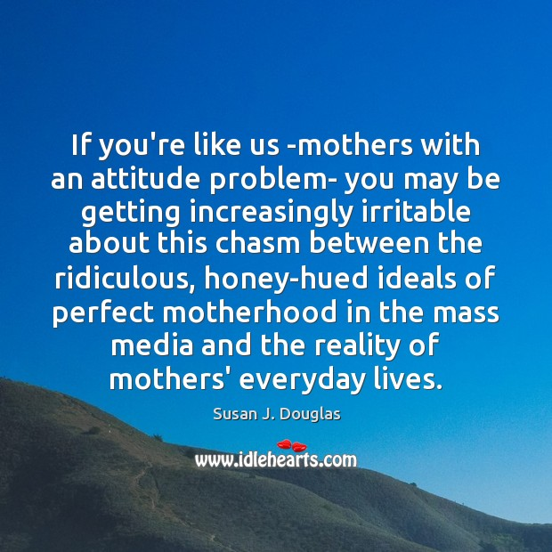 Image, If you're like us -mothers with an attitude problem- you may be