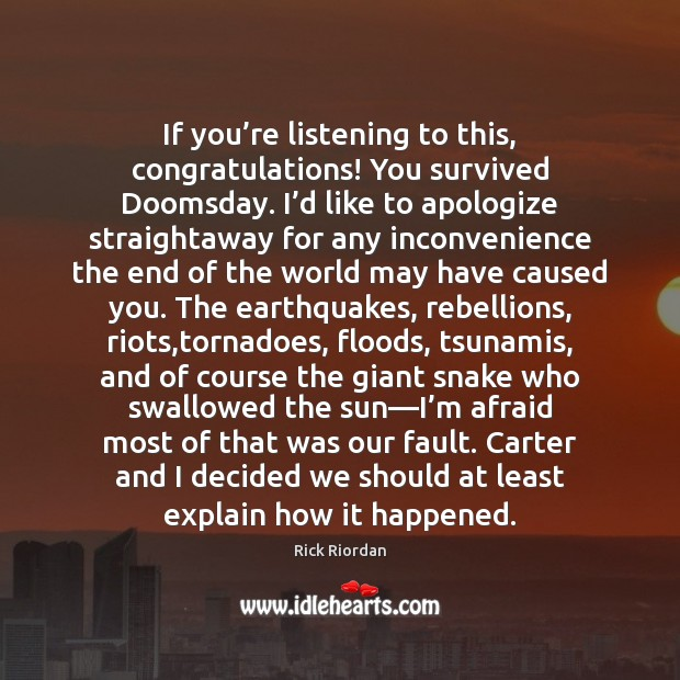 If you're listening to this, congratulations! You survived Doomsday. I'd Image