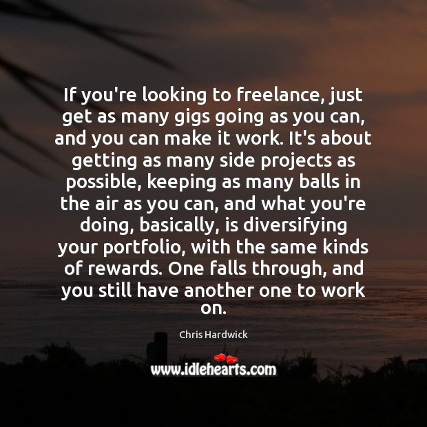 If you're looking to freelance, just get as many gigs going as Image