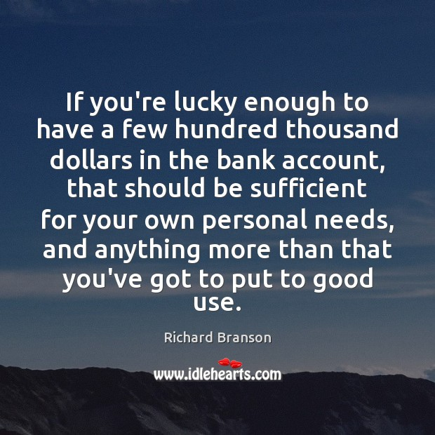 If you're lucky enough to have a few hundred thousand dollars in Richard Branson Picture Quote
