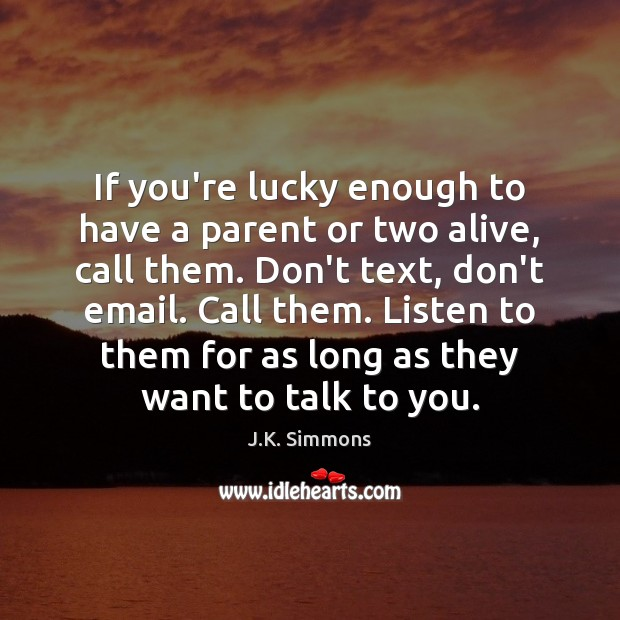 If you're lucky enough to have a parent or two alive, call Image