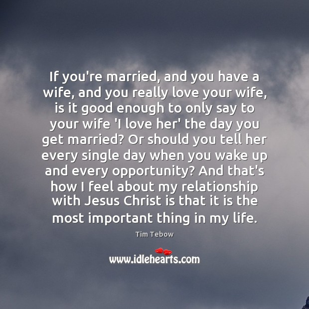 If you're married, and you have a wife, and you really love Tim Tebow Picture Quote