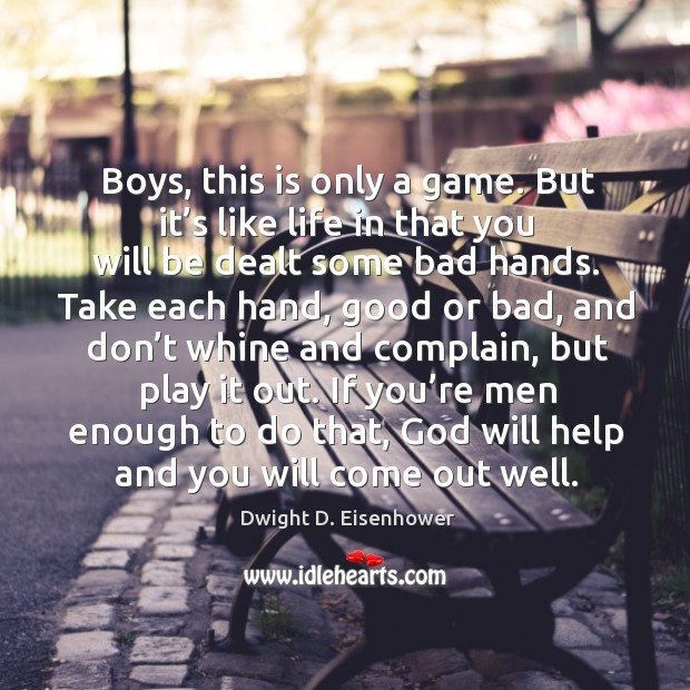 If you're men enough to do that, God will help and you will come out well. Image