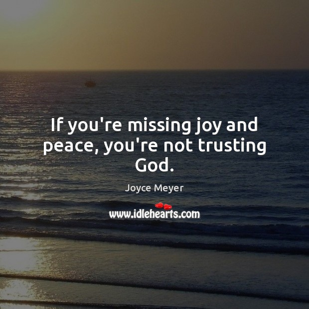 If you're missing joy and peace, you're not trusting God. Image
