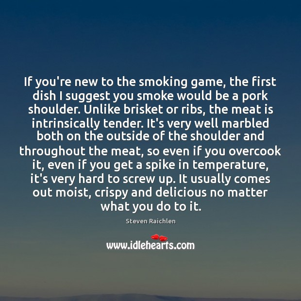 If you're new to the smoking game, the first dish I suggest Steven Raichlen Picture Quote