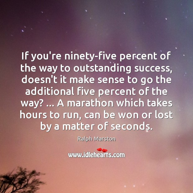 Image, If you're ninety-five percent of the way to outstanding success, doesn't it