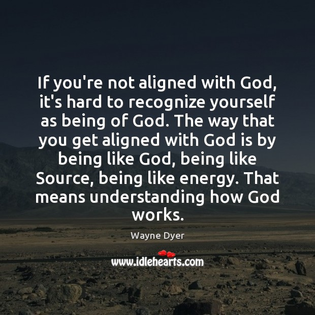Image, If you're not aligned with God, it's hard to recognize yourself as