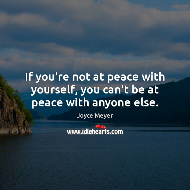 Image, If you're not at peace with yourself, you can't be at peace with anyone else.