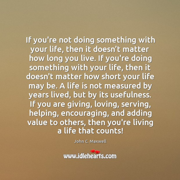 Image, If you're not doing something with your life, then it doesn't