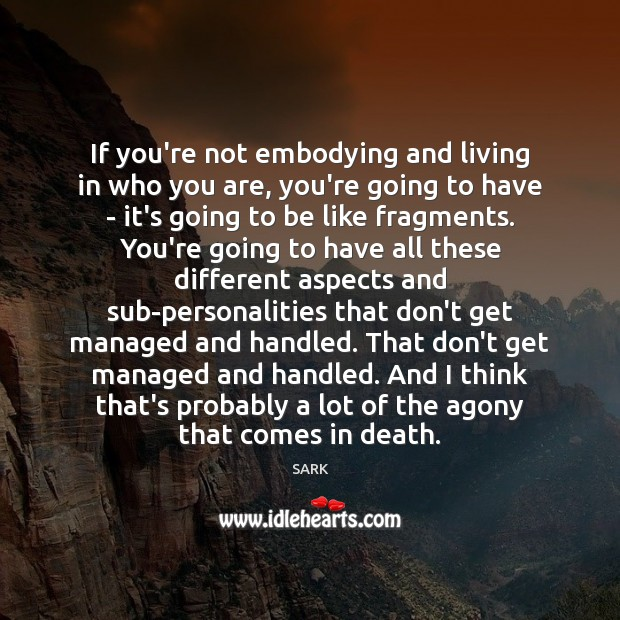 If you're not embodying and living in who you are, you're going Image