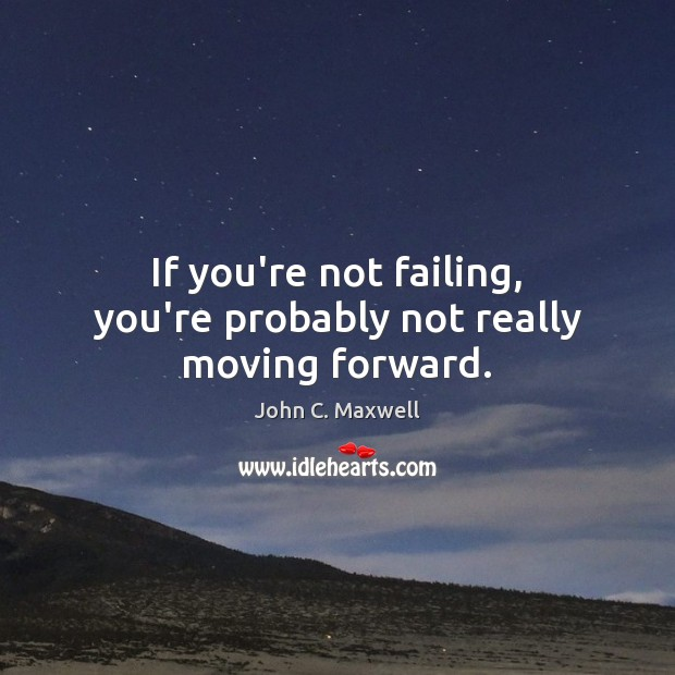 Image, If you're not failing, you're probably not really moving forward.