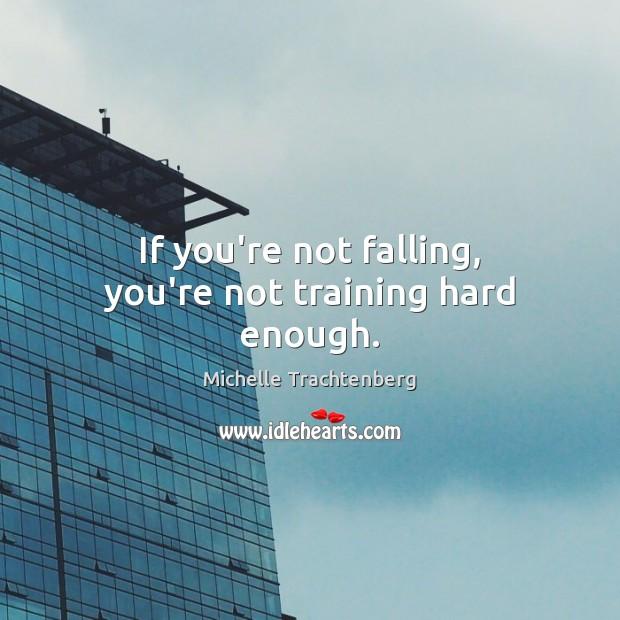 If you're not falling, you're not training hard enough. Image