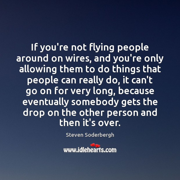 If you're not flying people around on wires, and you're only allowing Steven Soderbergh Picture Quote