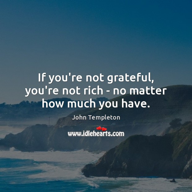 Image, If you're not grateful, you're not rich – no matter how much you have.