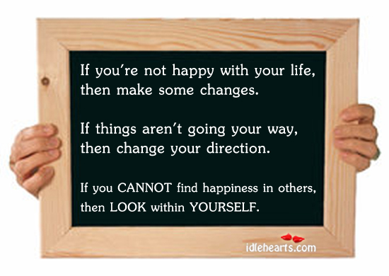 If You Re Not Happy With Your Life Then