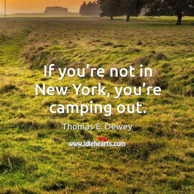 If you're not in new york, you're camping out. Image