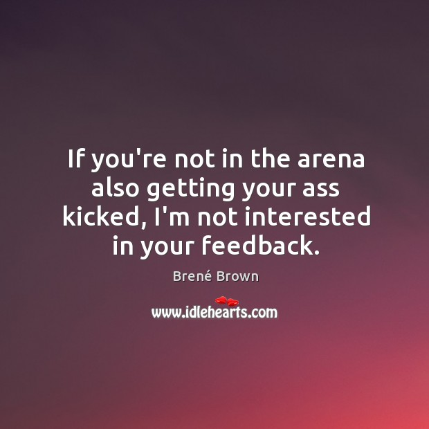 If you're not in the arena also getting your ass kicked, I'm Image