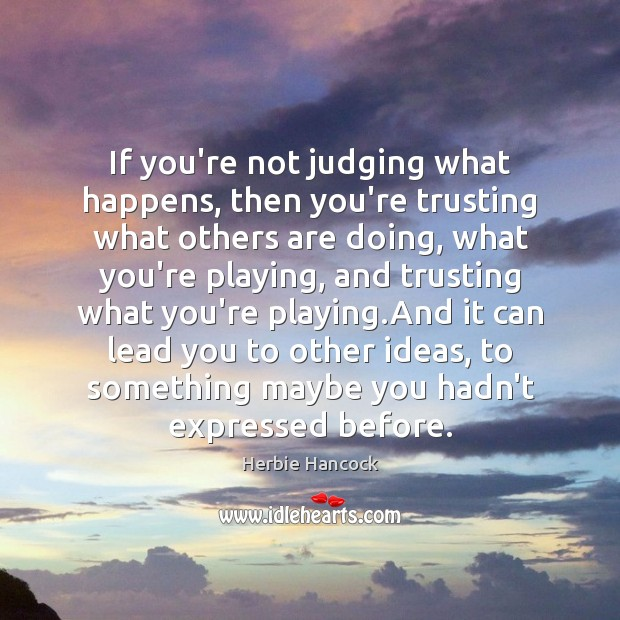 If you're not judging what happens, then you're trusting what others are Image