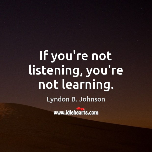 Image, If you're not listening, you're not learning.