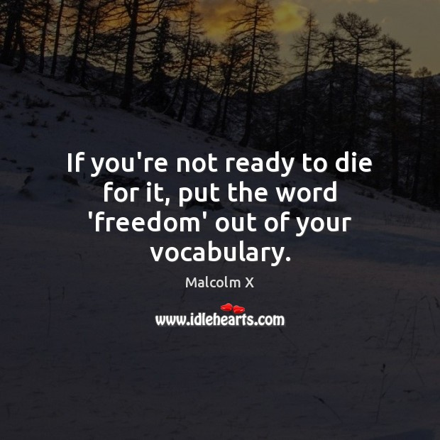 Image, If you're not ready to die for it, put the word 'freedom' out of your vocabulary.