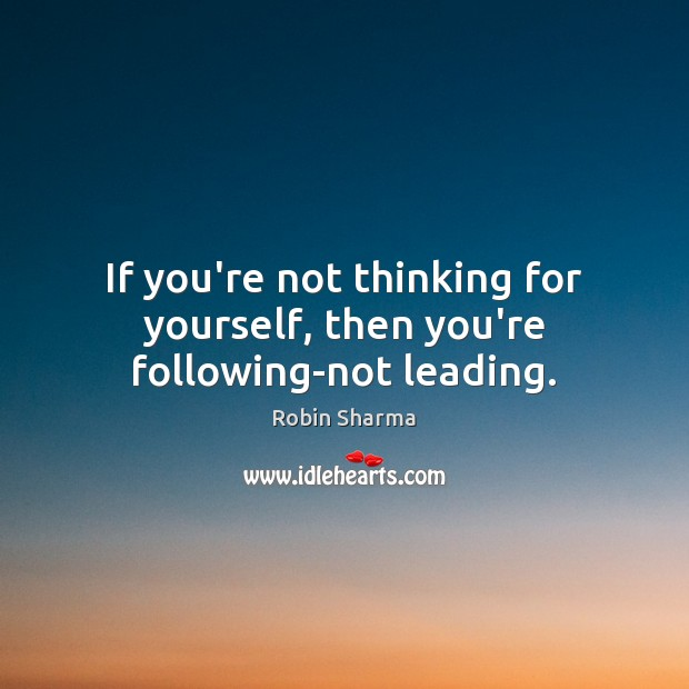 Image, If you're not thinking for yourself, then you're following-not leading.