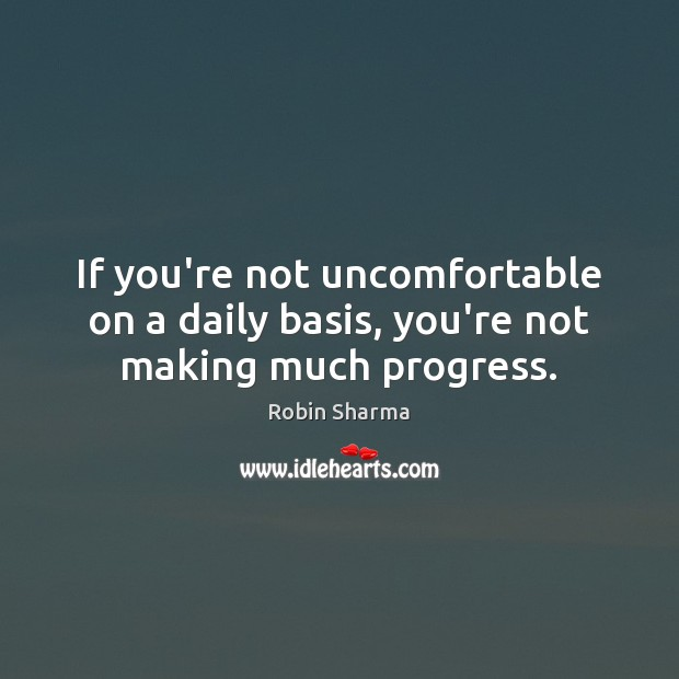 Image, If you're not uncomfortable on a daily basis, you're not making much progress.
