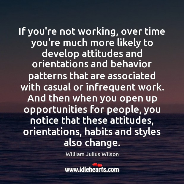 If you're not working, over time you're much more likely to develop William Julius Wilson Picture Quote