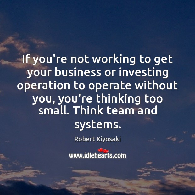 Image, If you're not working to get your business or investing operation to
