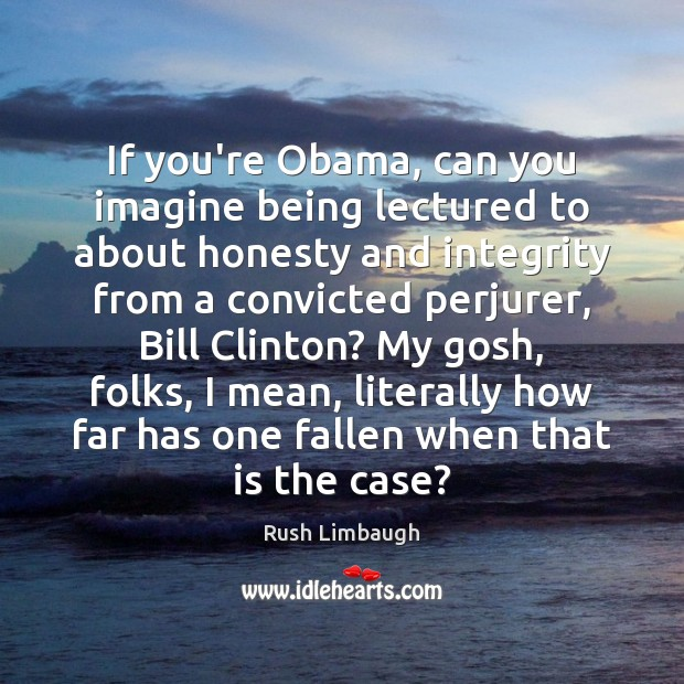 Image, If you're Obama, can you imagine being lectured to about honesty and