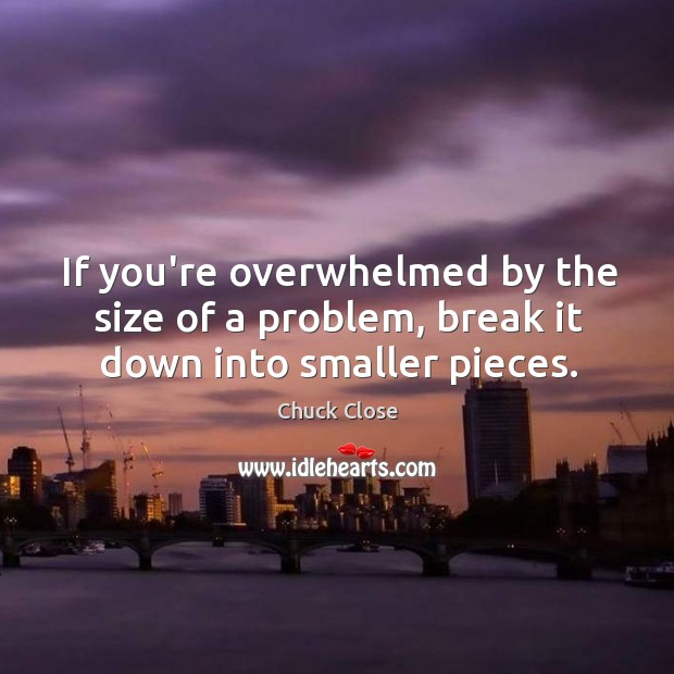 Image, If you're overwhelmed by the size of a problem, break it down into smaller pieces.