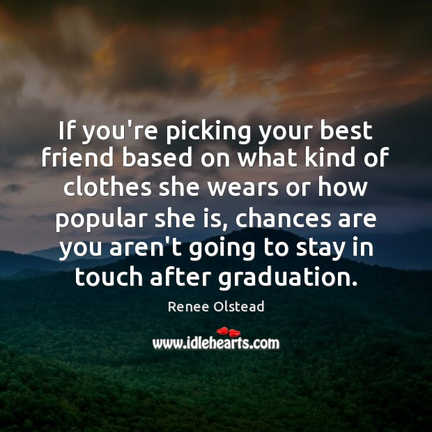 If you're picking your best friend based on what kind of clothes Graduation Quotes Image