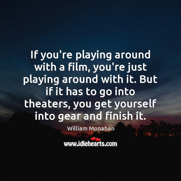 If you're playing around with a film, you're just playing around with William Monahan Picture Quote