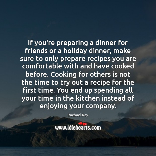 If you're preparing a dinner for friends or a holiday dinner, make Rachael Ray Picture Quote
