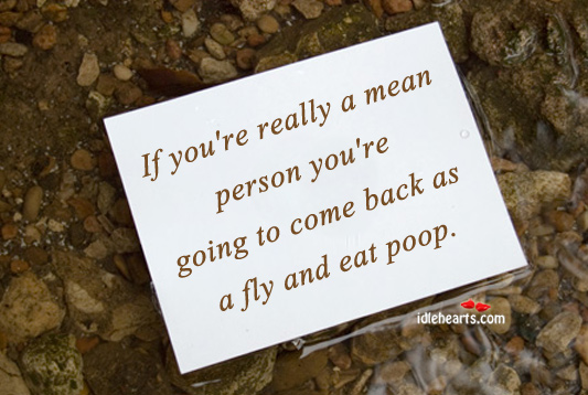 If You're Really A Mean Person You're….