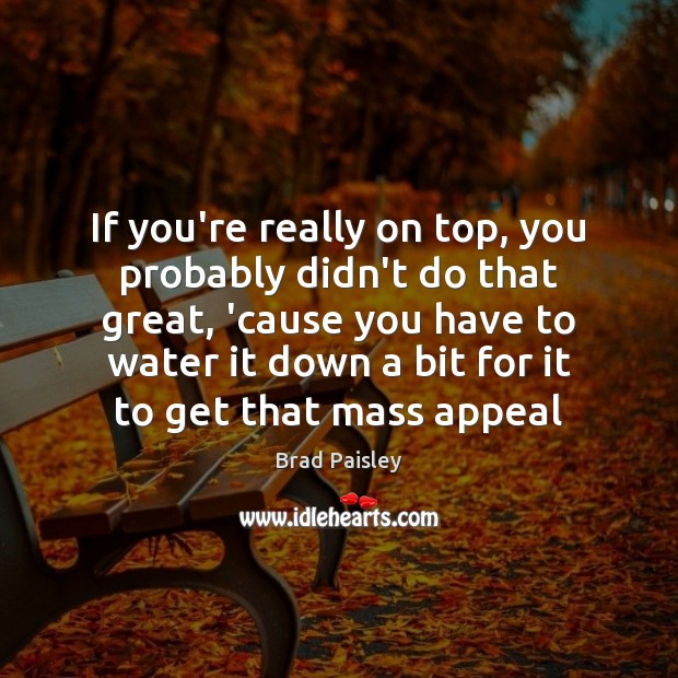 If you're really on top, you probably didn't do that great, 'cause Image
