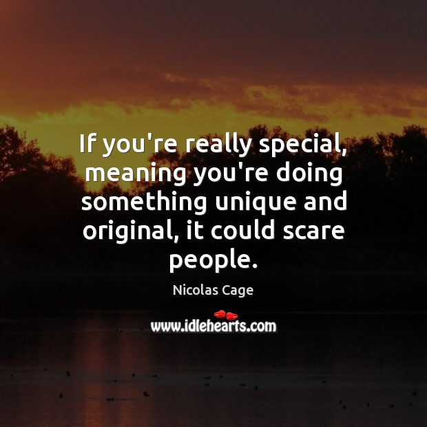 If you're really special, meaning you're doing something unique and original, it Image