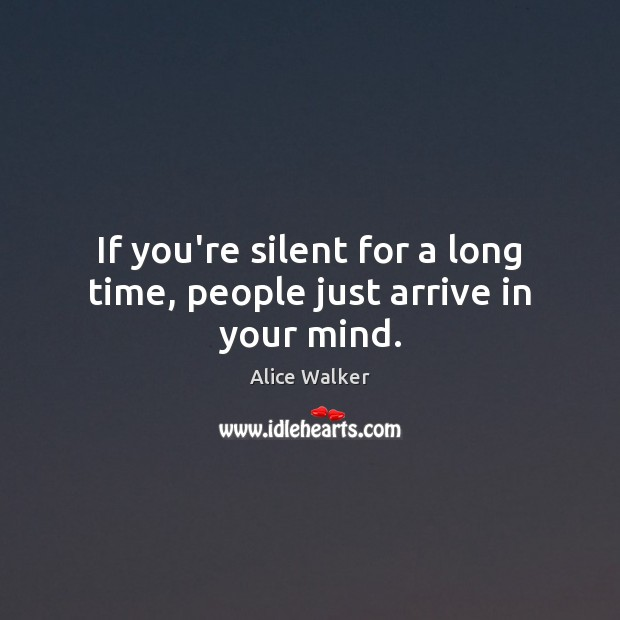 Image, If you're silent for a long time, people just arrive in your mind.