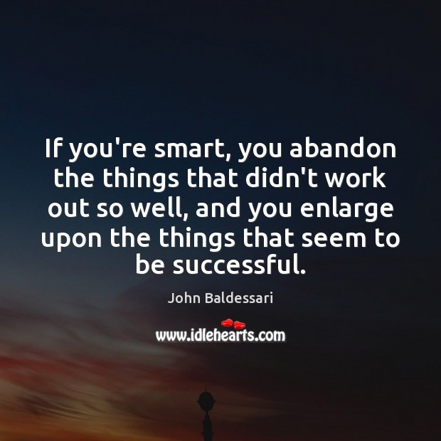 If you're smart, you abandon the things that didn't work out so Image